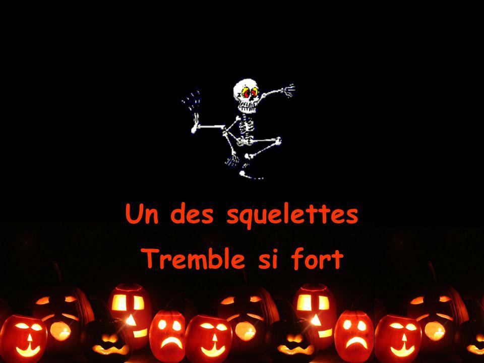 Un des squelettes Tremble si fort