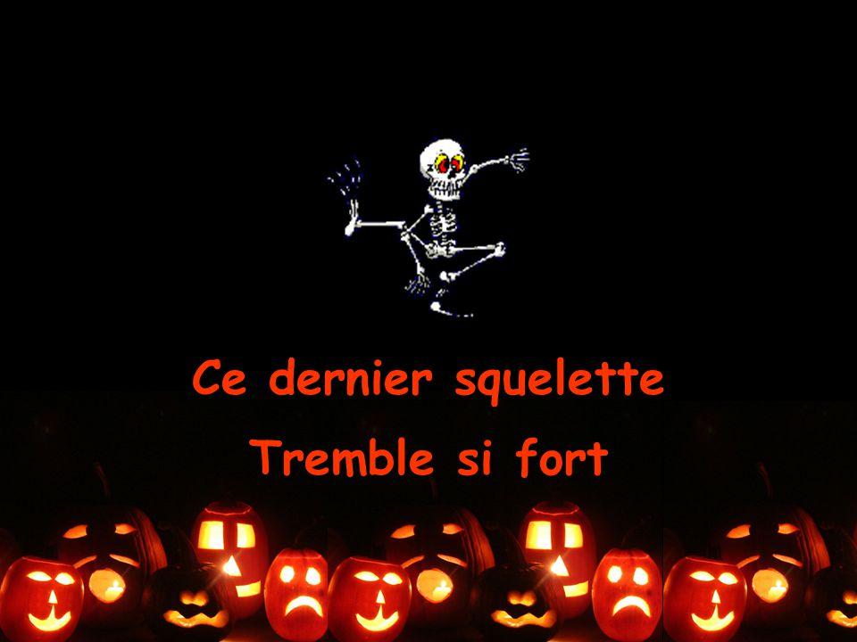 Ce dernier squelette Tremble si fort