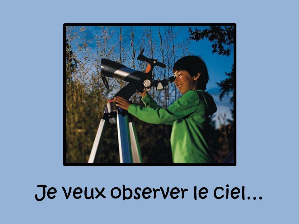 Je veux observer le ciel…