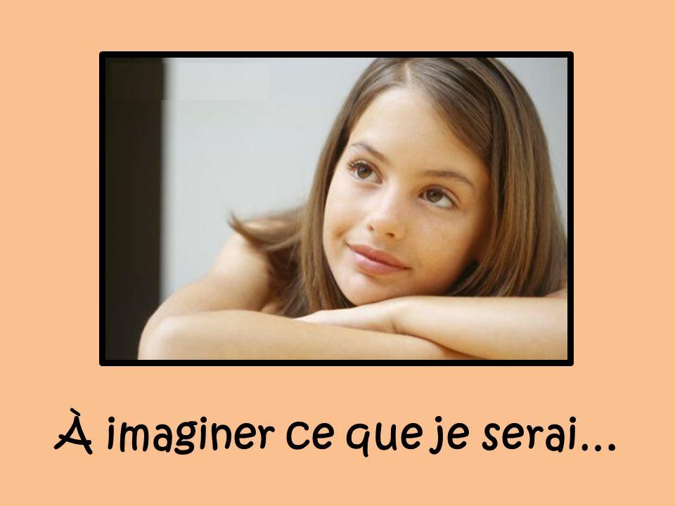 À imaginer ce que je serai…