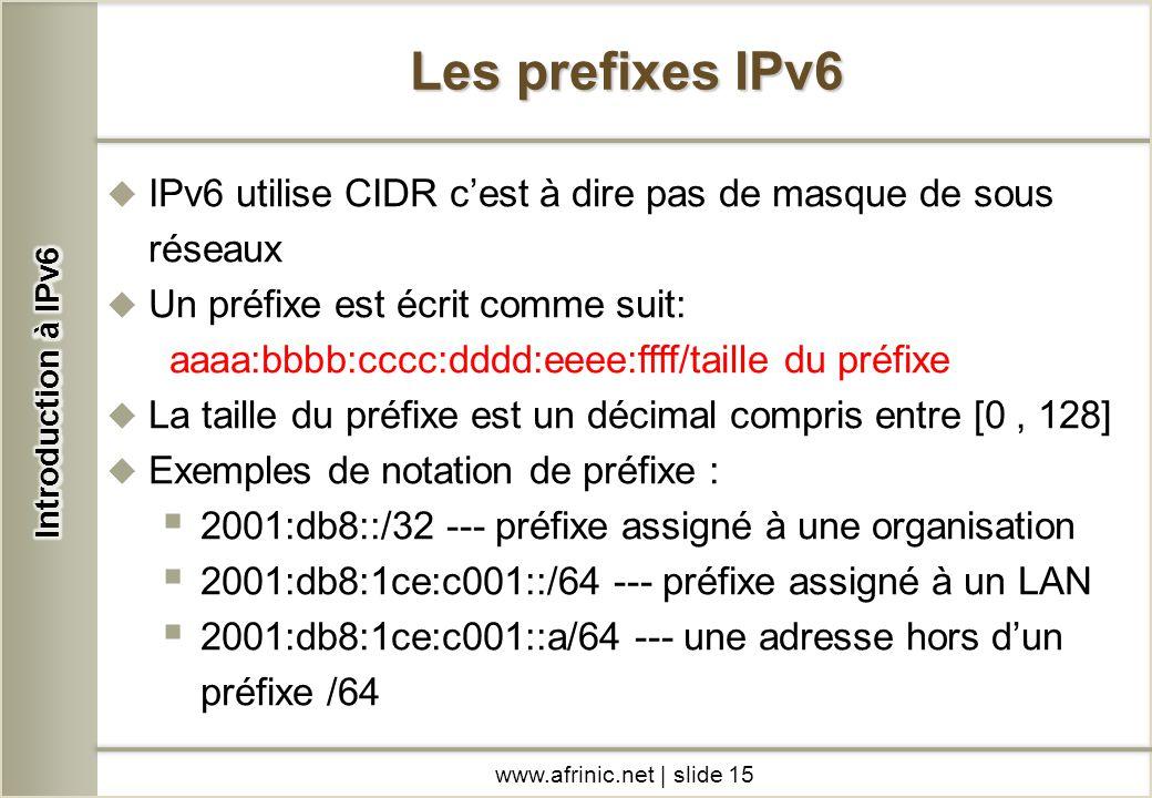 Introduction à IPv6 Les prefixes IPv6. IPv6 utilise CIDR c'est à dire pas de masque de sous réseaux.