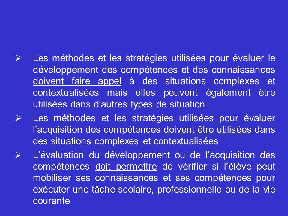 Les méthodes et les stratégies utilisées pour évaluer le développement des compétences et des connaissances doivent faire appel à des situations complexes et contextualisées mais elles peuvent également être utilisées dans d'autres types de situation