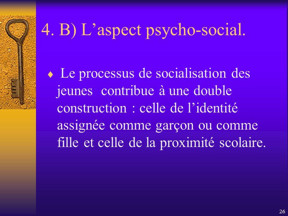 4. B) L'aspect psycho-social.