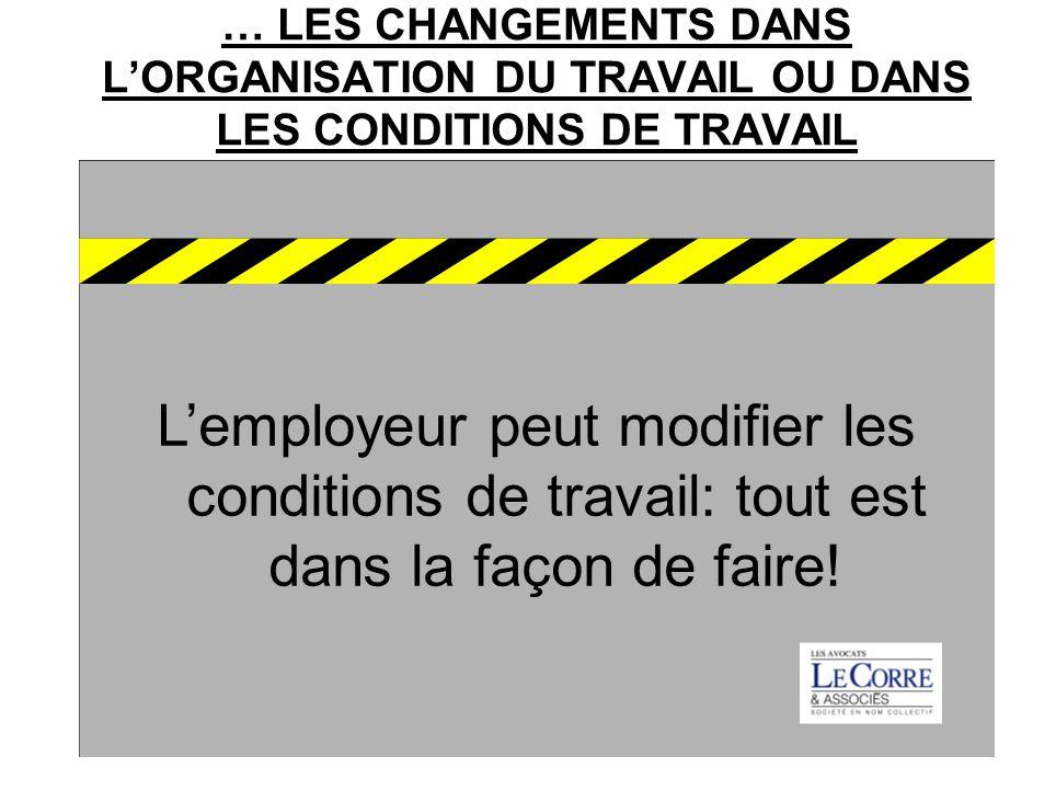 … LES CHANGEMENTS DANS L'ORGANISATION DU TRAVAIL OU DANS LES CONDITIONS DE TRAVAIL