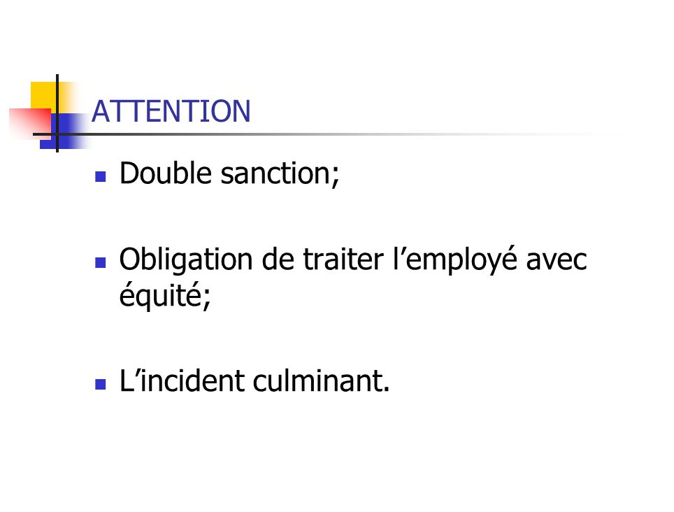 ATTENTION Double sanction; Obligation de traiter l'employé avec équité; L'incident culminant.