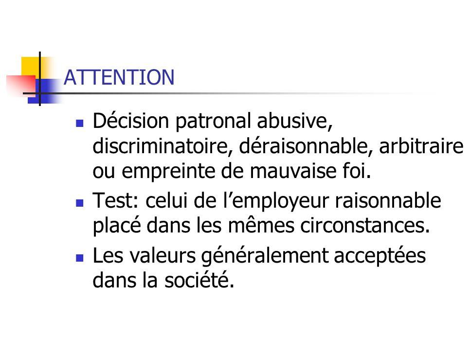 ATTENTION Décision patronal abusive, discriminatoire, déraisonnable, arbitraire ou empreinte de mauvaise foi.