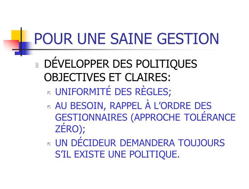 POUR UNE SAINE GESTION DÉVELOPPER DES POLITIQUES OBJECTIVES ET CLAIRES: UNIFORMITÉ DES RÈGLES;