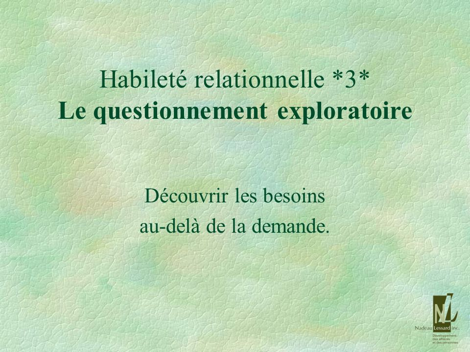 Habileté relationnelle *3* Le questionnement exploratoire