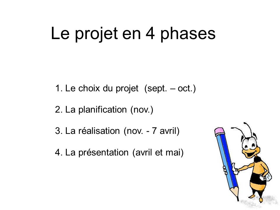 Le projet en 4 phases 1. Le choix du projet (sept. – oct.)