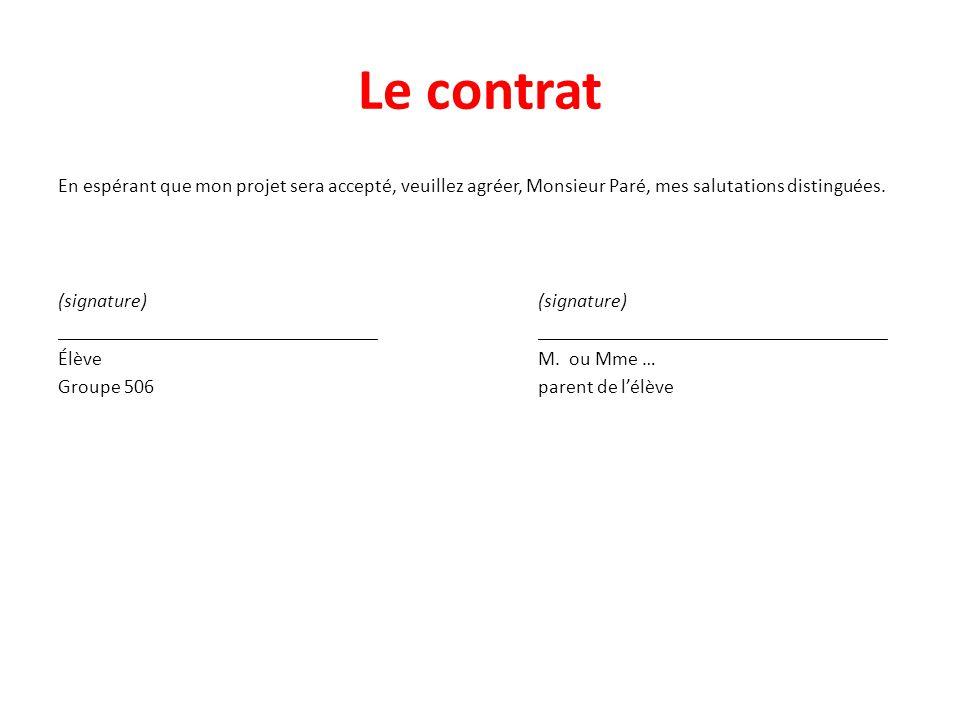 Le contrat En espérant que mon projet sera accepté, veuillez agréer, Monsieur Paré, mes salutations distinguées.