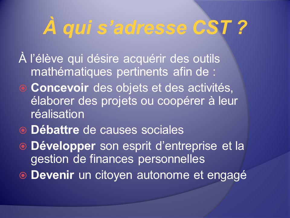 À qui s'adresse CST À l'élève qui désire acquérir des outils mathématiques pertinents afin de :
