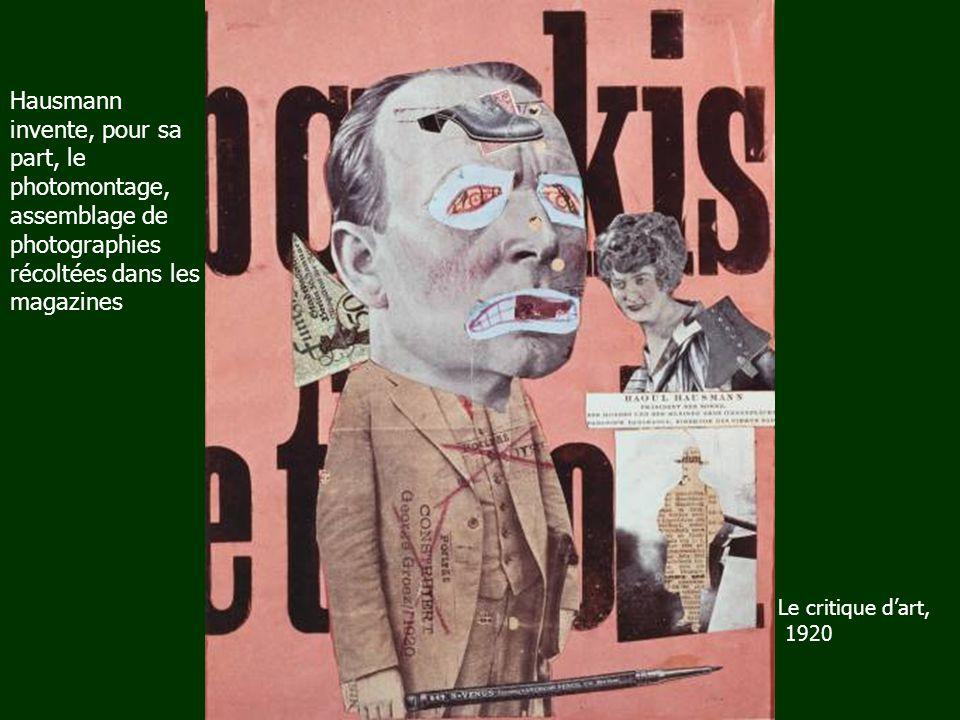 Hausmann invente, pour sa part, le photomontage, assemblage de photographies récoltées dans les magazines