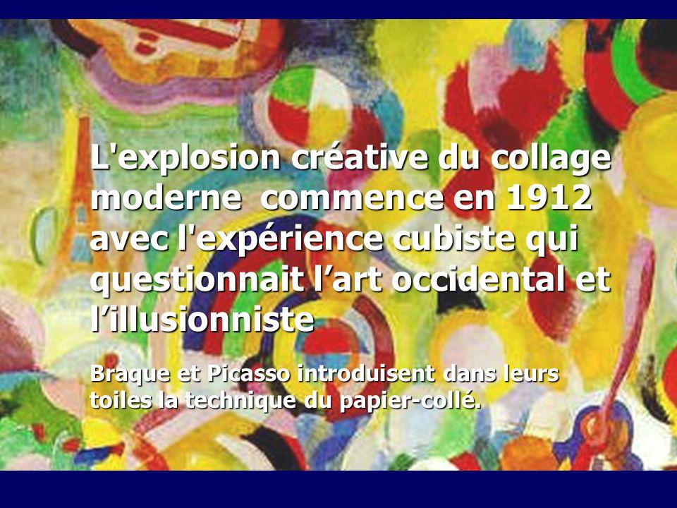 L explosion créative du collage moderne commence en 1912 avec l expérience cubiste qui questionnait l'art occidental et l'illusionniste