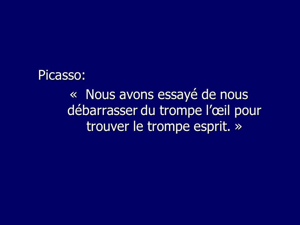 Picasso: « Nous avons essayé de nous débarrasser du trompe l'œil pour trouver le trompe esprit. »