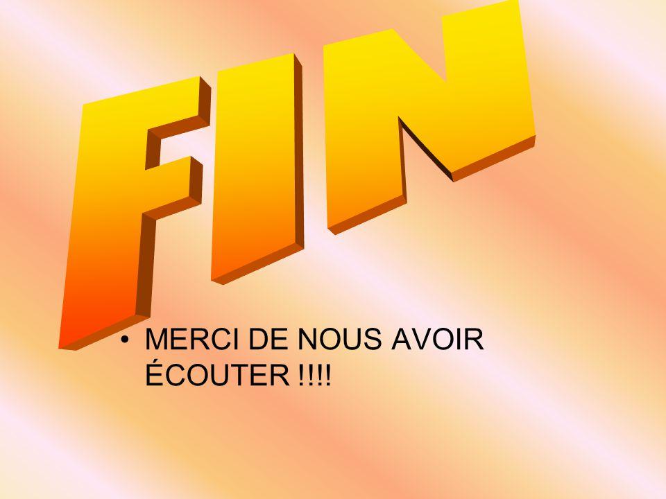 FIN MERCI DE NOUS AVOIR ÉCOUTER !!!!
