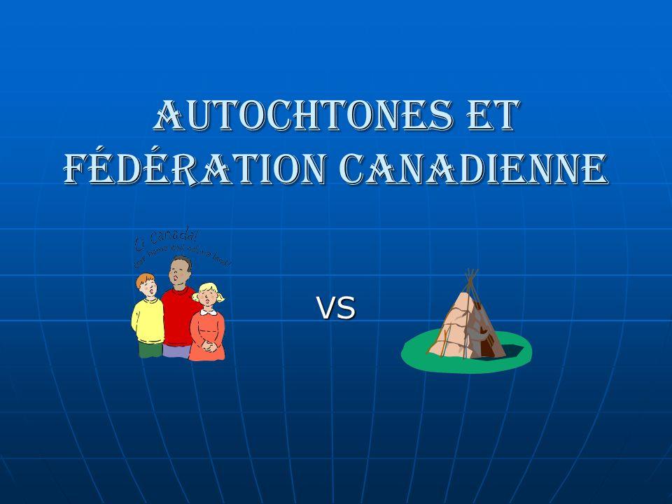 AUTOCHTONES ET FÉDÉRATION CANADIENNE
