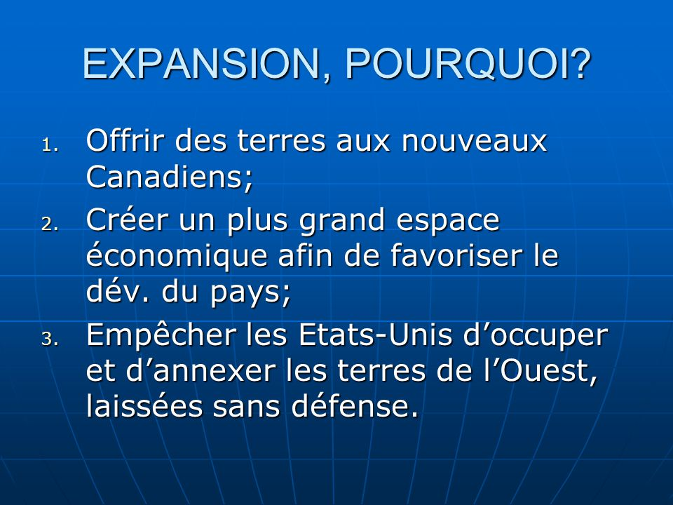 EXPANSION, POURQUOI Offrir des terres aux nouveaux Canadiens;