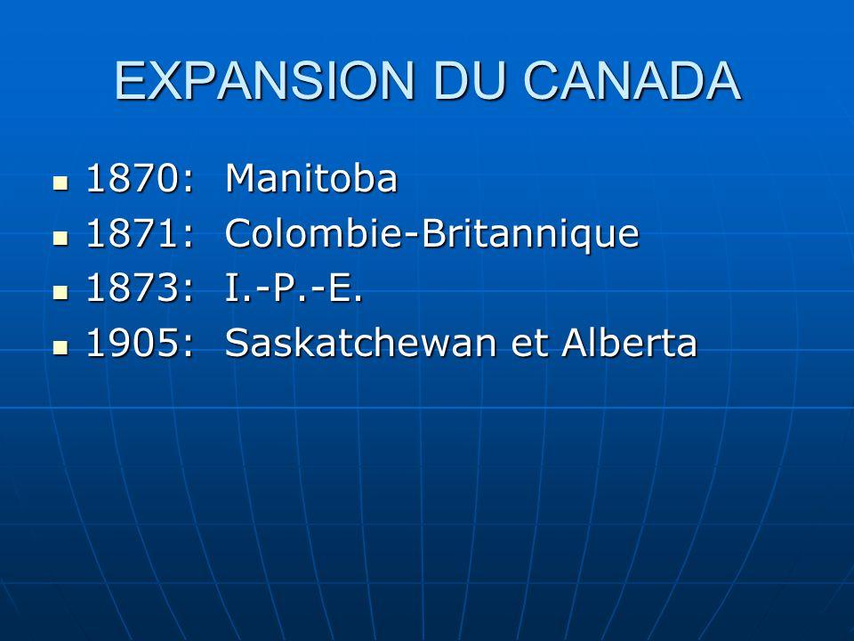 EXPANSION DU CANADA 1870: Manitoba 1871: Colombie-Britannique