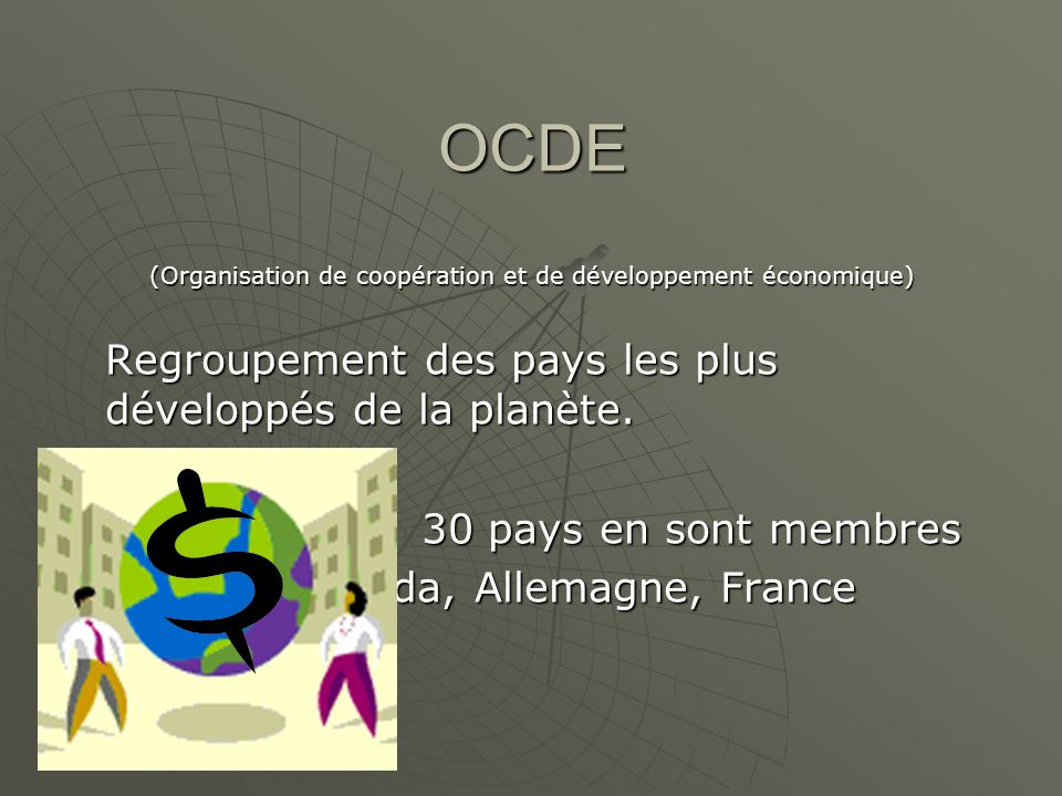OCDE Regroupement des pays les plus développés de la planète.
