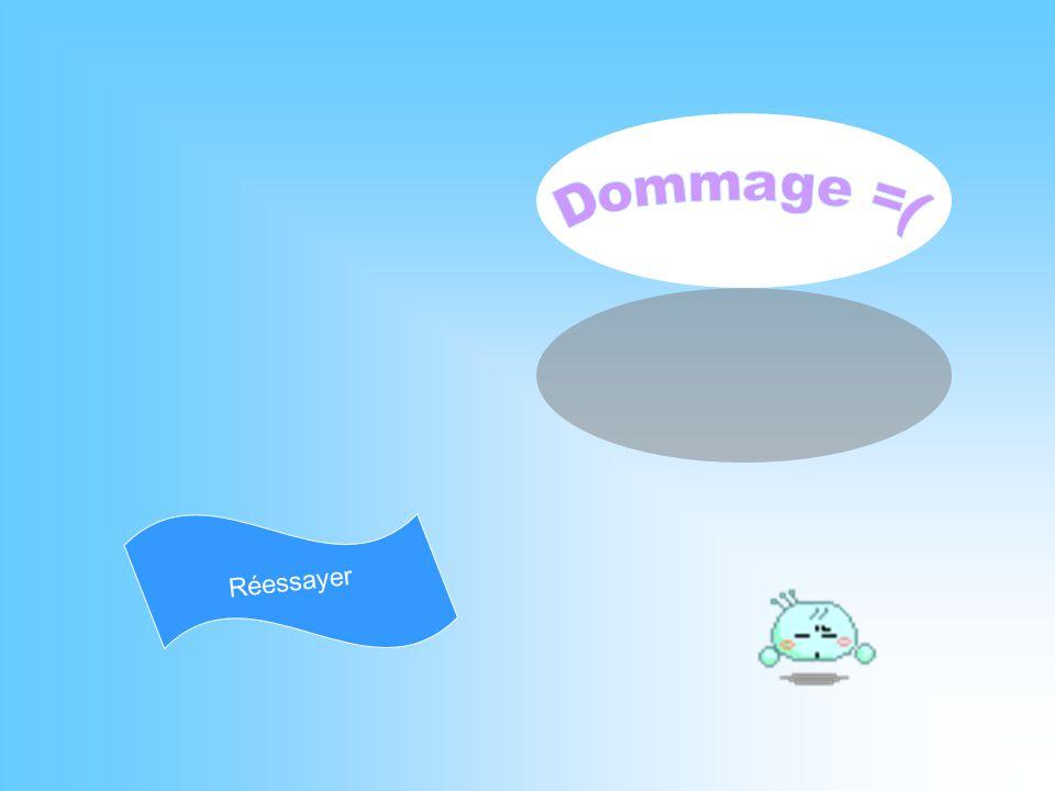 Dommage =( Réessayer