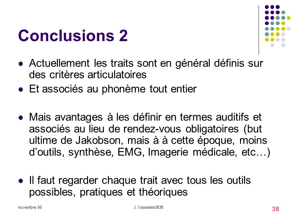 Conclusions 2 Actuellement les traits sont en général définis sur des critères articulatoires. Et associés au phonème tout entier.