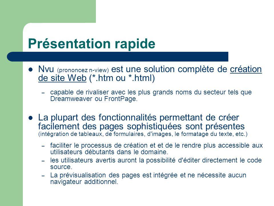 Présentation rapide Nvu (prononcez n-view) est une solution complète de création de site Web (*.htm ou *.html)