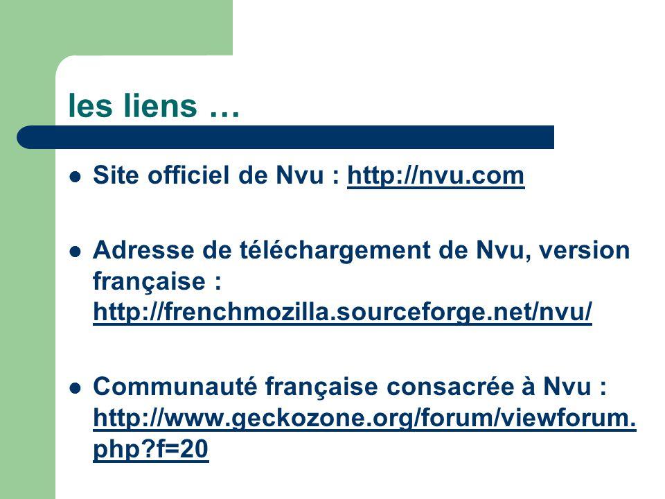 les liens … Site officiel de Nvu : http://nvu.com
