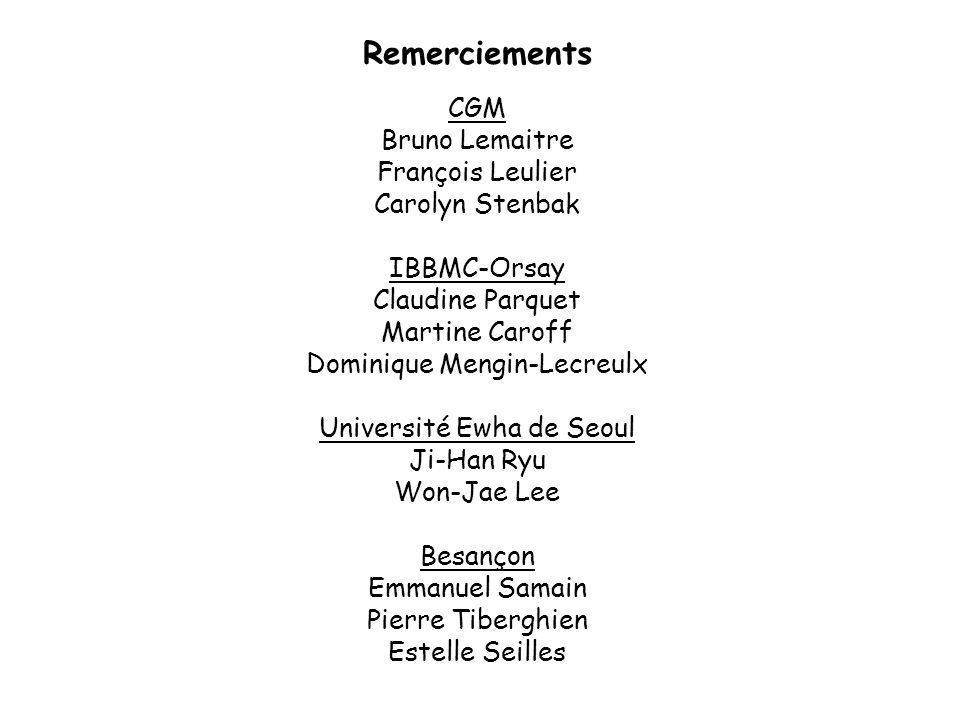 Remerciements CGM Bruno Lemaitre François Leulier Carolyn Stenbak
