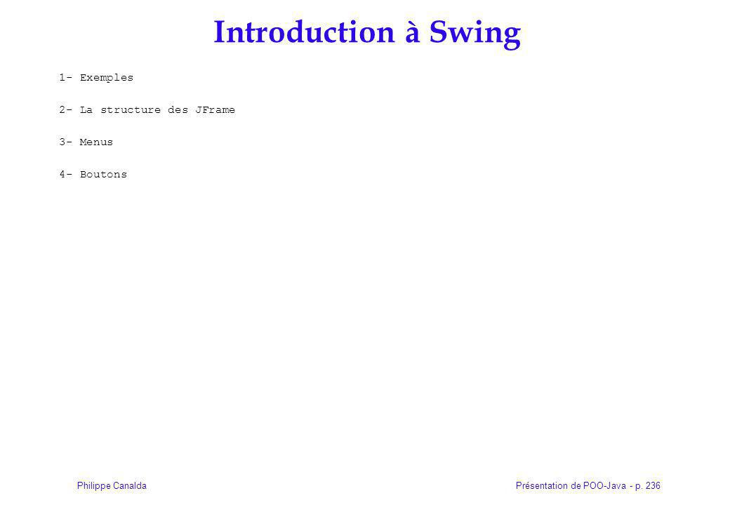 Introduction à Swing 1- Exemples 2- La structure des JFrame 3- Menus