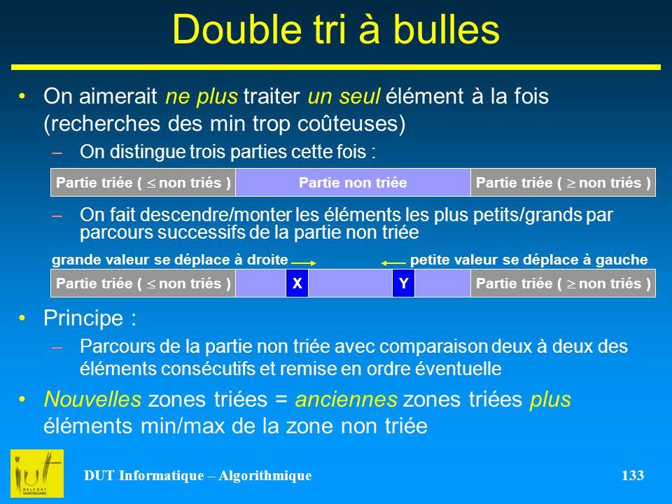 Double tri à bulles On aimerait ne plus traiter un seul élément à la fois (recherches des min trop coûteuses)