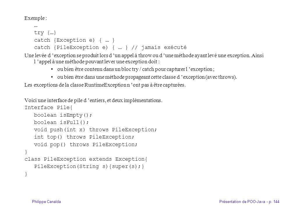 Exemple : … try {…} catch {Exception e) { … } catch {PileException e) { … } // jamais exécuté.