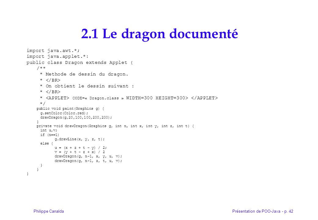 2.1 Le dragon documenté import java.awt.*; import java.applet.*: