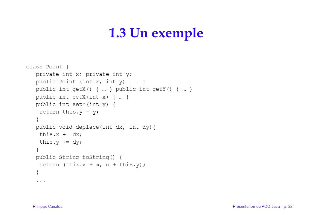 1.3 Un exemple class Point { private int x; private int y;