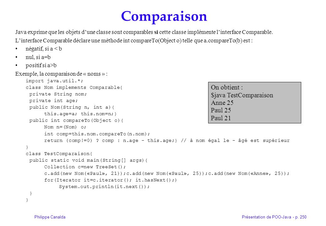 Comparaison On obtient : $java TestComparaison Anne 25 Paul 25 Paul 21