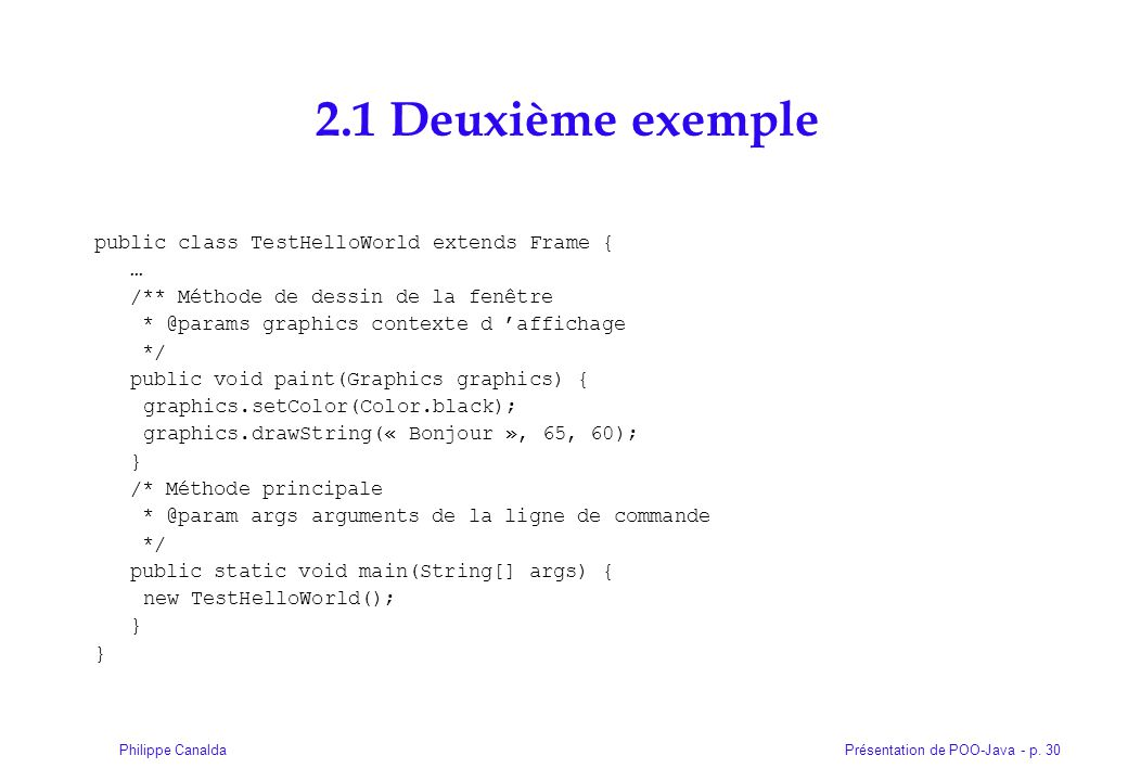 2.1 Deuxième exemple public class TestHelloWorld extends Frame { …