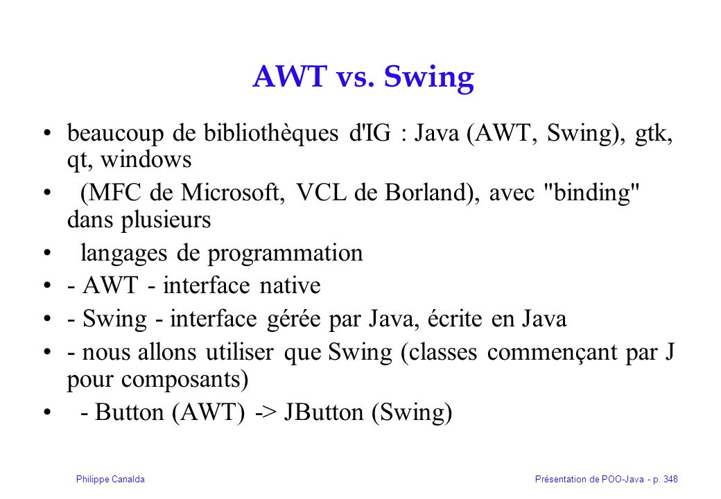 AWT vs. Swing beaucoup de bibliothèques d IG : Java (AWT, Swing), gtk, qt, windows.