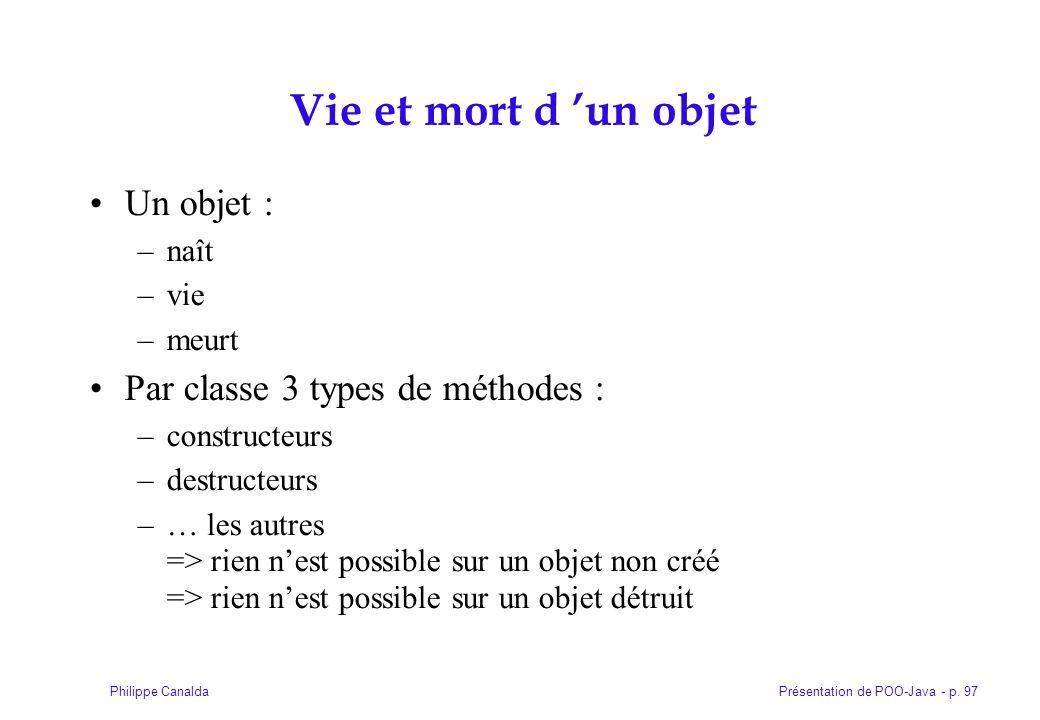 Vie et mort d 'un objet Un objet : Par classe 3 types de méthodes :