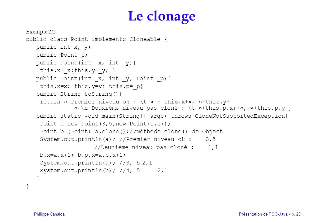 Le clonage Exemple 2/2 : public class Point implements Cloneable {