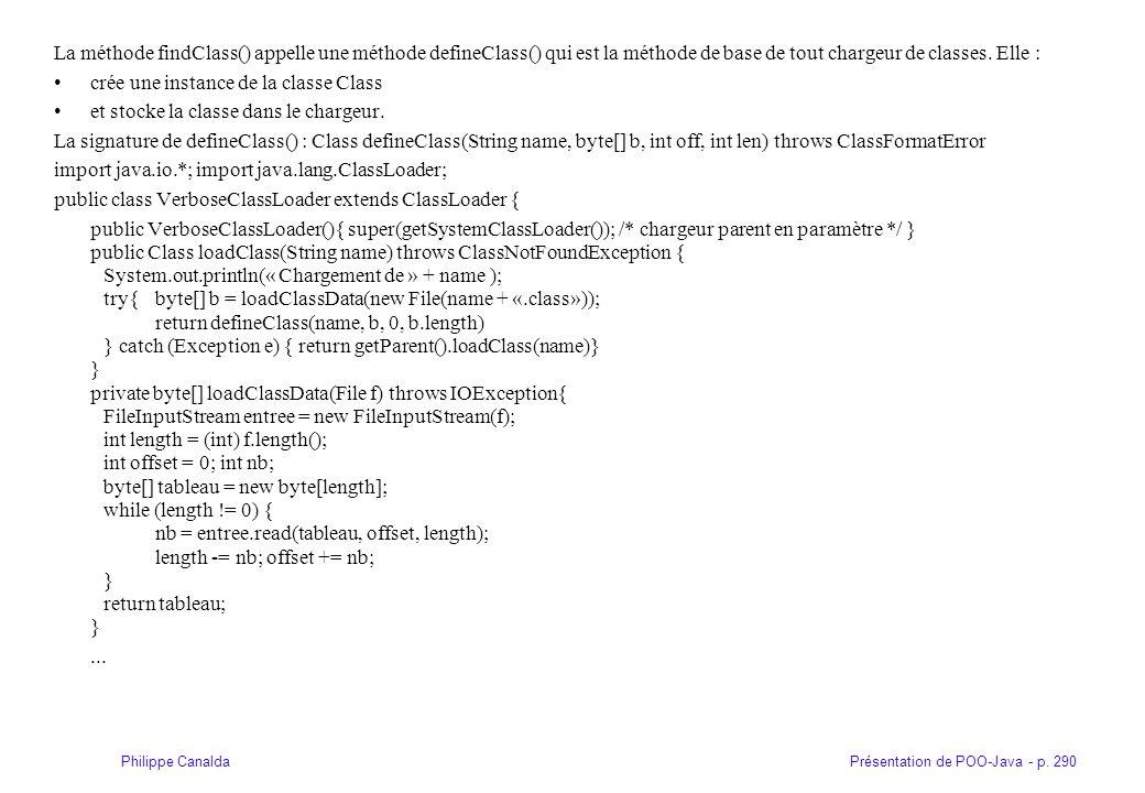 La méthode findClass() appelle une méthode defineClass() qui est la méthode de base de tout chargeur de classes. Elle :
