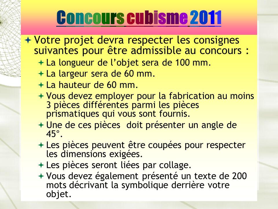 Concours cubisme 2011 Votre projet devra respecter les consignes suivantes pour être admissible au concours :