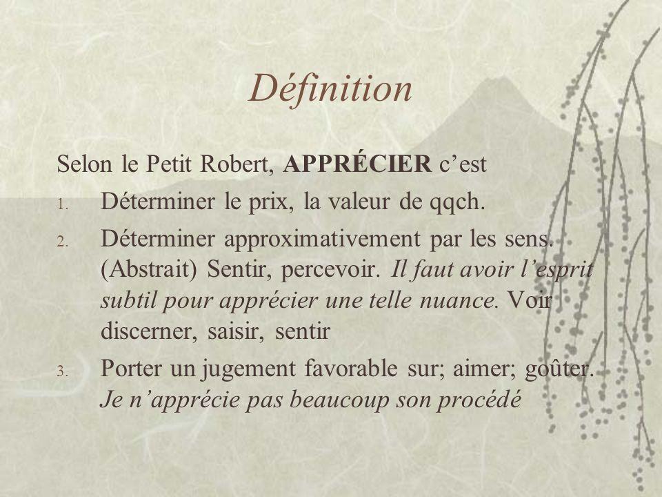 Définition Selon le Petit Robert, APPRÉCIER c'est