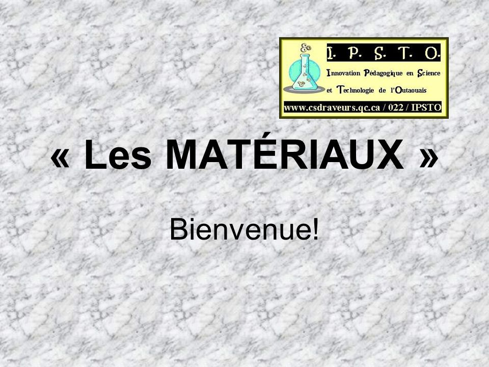 « Les MATÉRIAUX » Bienvenue!