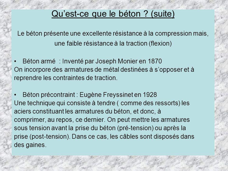 Qu'est-ce que le béton (suite) Le béton présente une excellente résistance à la compression mais, une faible résistance à la traction (flexion)
