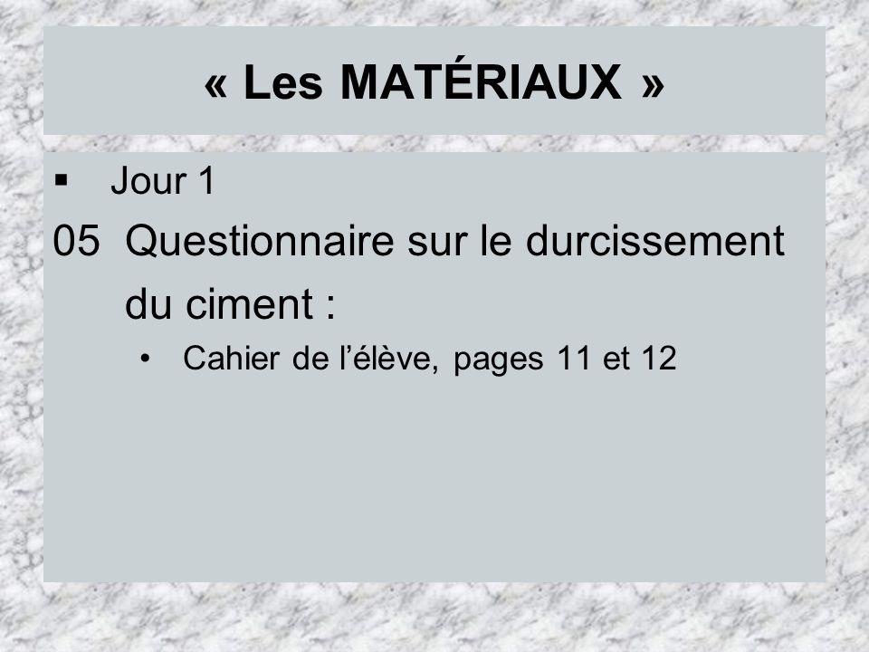 « Les MATÉRIAUX » 05 Questionnaire sur le durcissement du ciment :