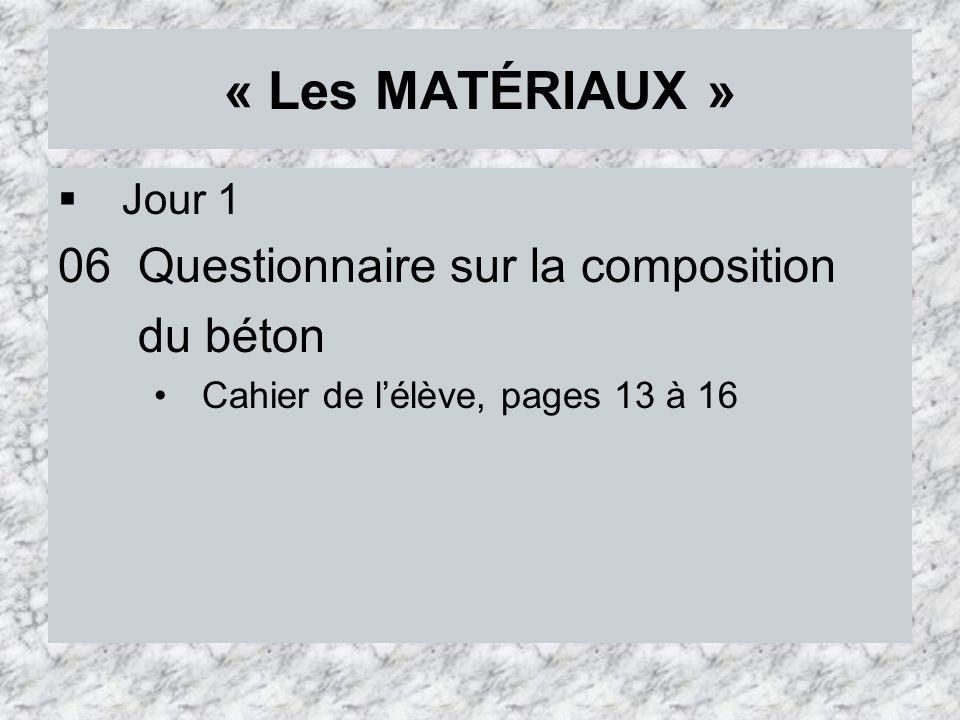 « Les MATÉRIAUX » 06 Questionnaire sur la composition du béton Jour 1