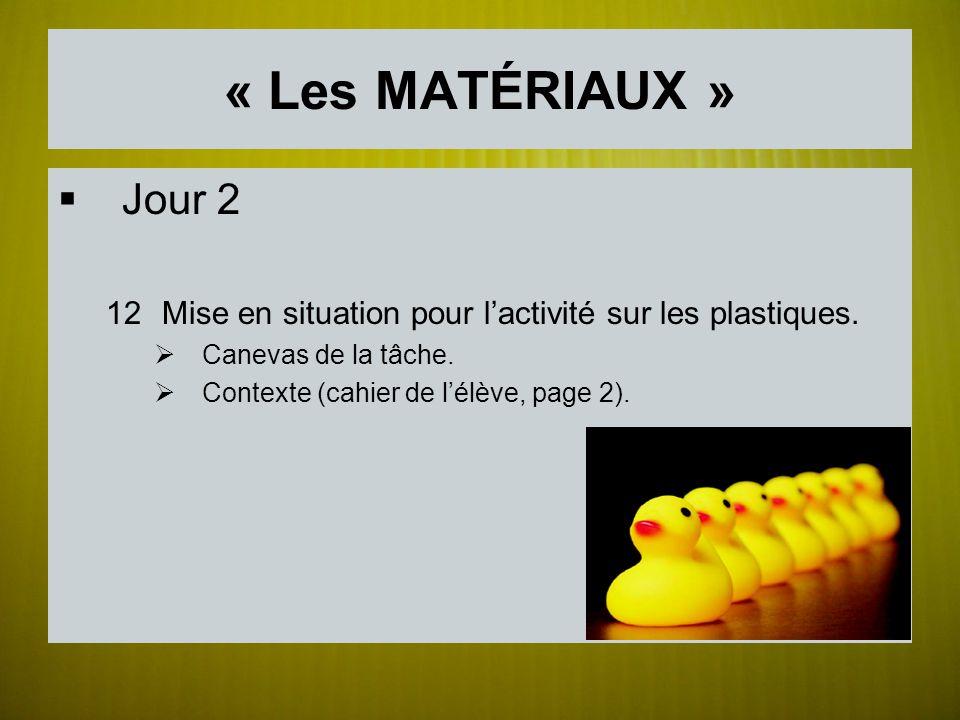 « Les MATÉRIAUX » Jour 2. Mise en situation pour l'activité sur les plastiques. Canevas de la tâche.