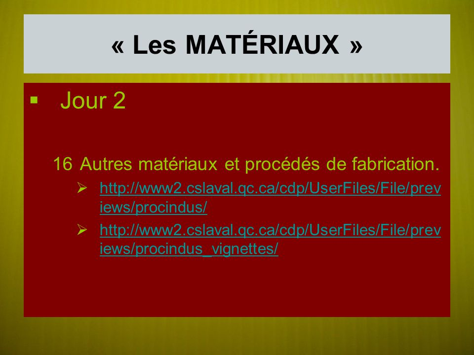 « Les MATÉRIAUX » Jour 2 Autres matériaux et procédés de fabrication.