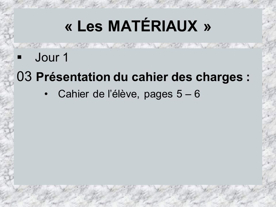 « Les MATÉRIAUX » 03 Présentation du cahier des charges : Jour 1