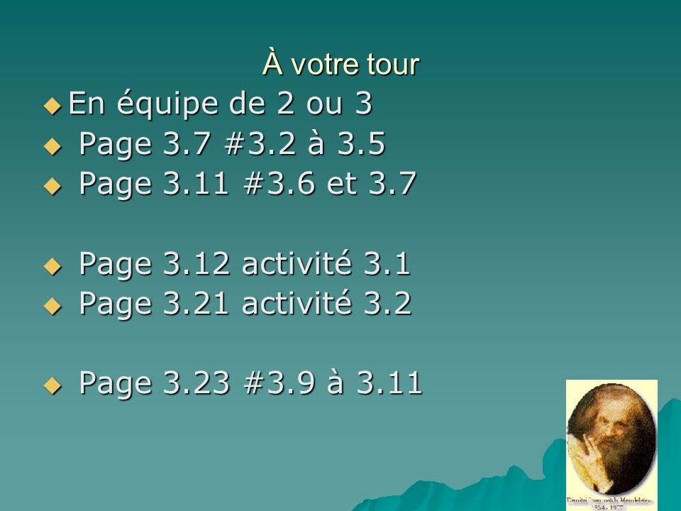 À votre tour En équipe de 2 ou 3. Page 3.7 #3.2 à 3.5. Page 3.11 #3.6 et 3.7. Page 3.12 activité 3.1.