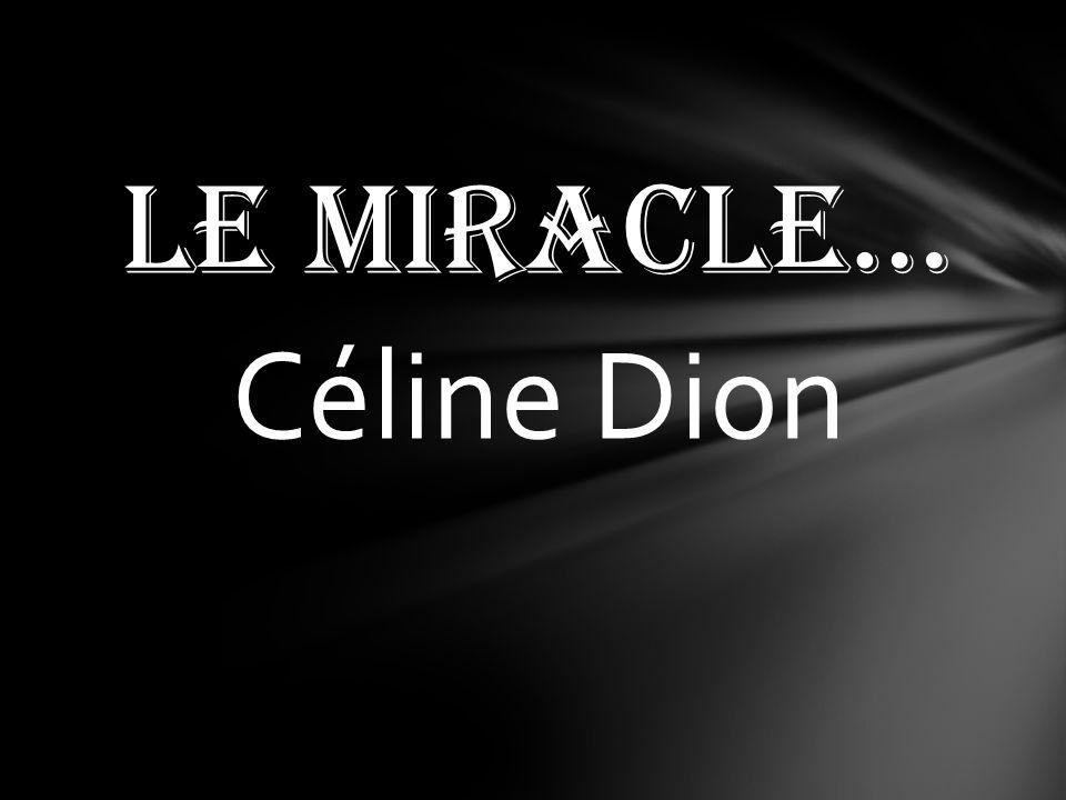 Le miracle… Céline Dion
